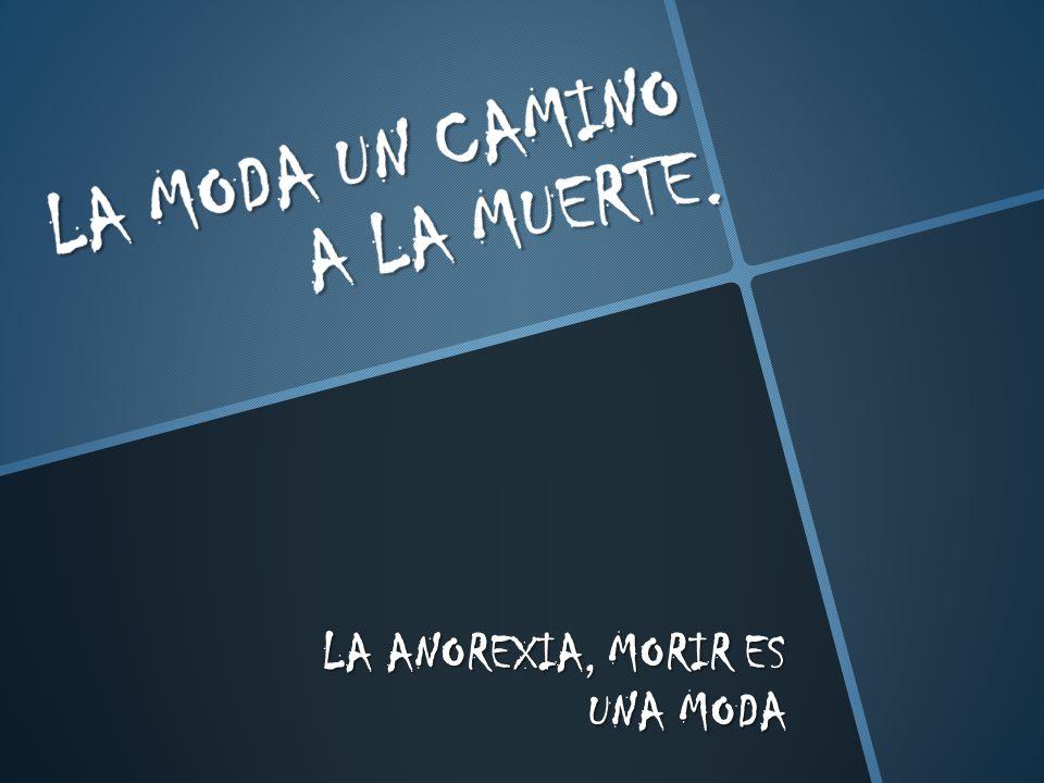 LA ANOREXIA, MORIR ES UNA MODA