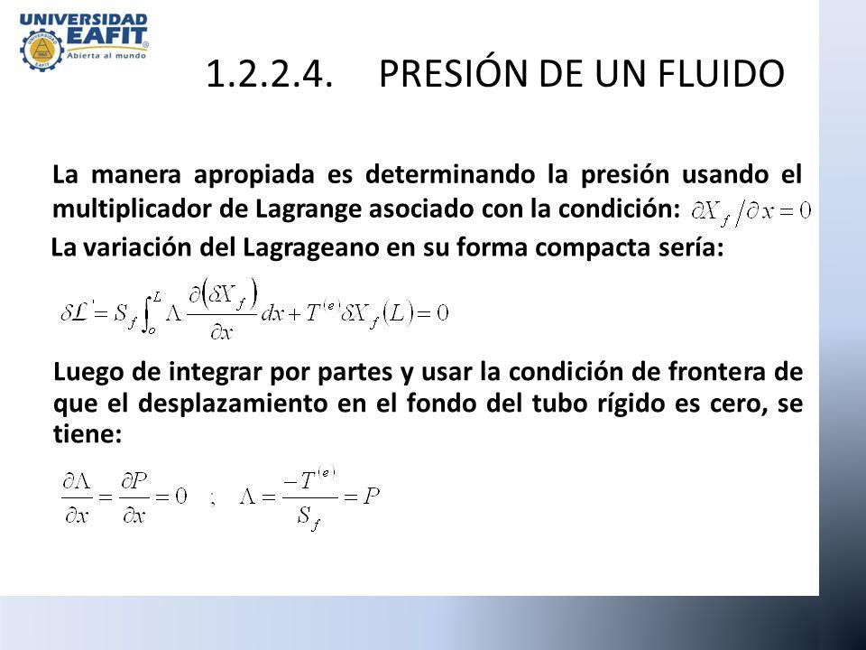 1.2.2.4. PRESIÓN DE UN FLUIDO La manera apropiada es determinando la presión usando el multiplicador de Lagrange asociado con la condición: