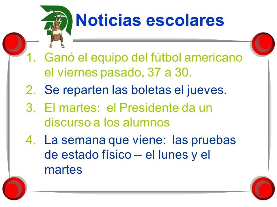 Noticias escolares Ganó el equipo del fútbol americano el viernes pasado, 37 a 30. Se reparten las boletas el jueves.