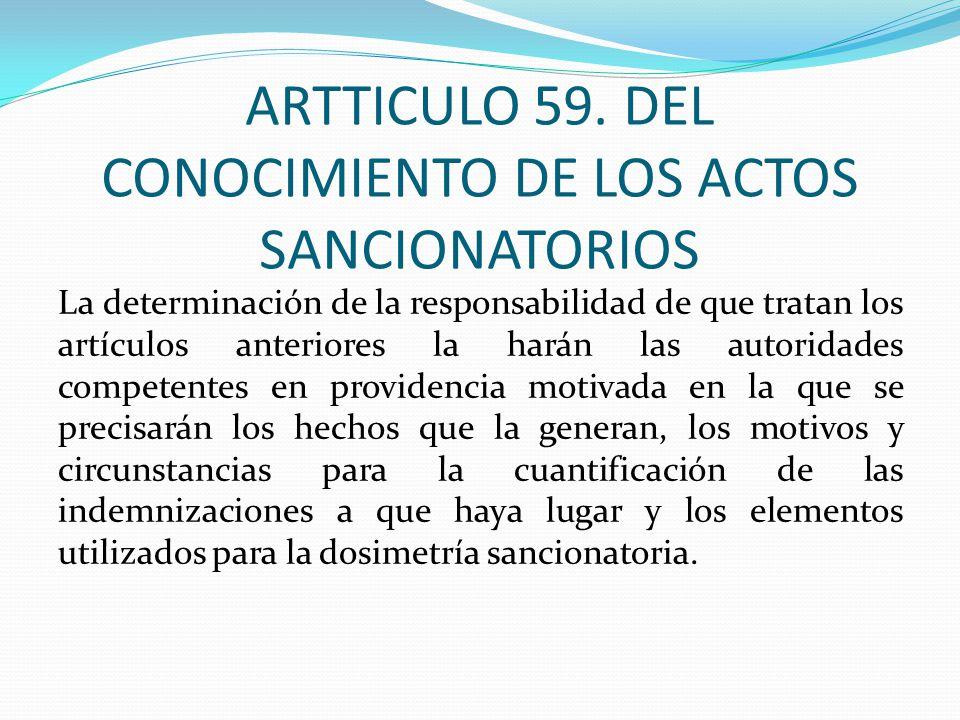 ARTTICULO 59. DEL CONOCIMIENTO DE LOS ACTOS SANCIONATORIOS