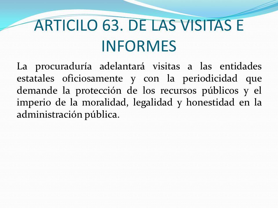 ARTICILO 63. DE LAS VISITAS E INFORMES