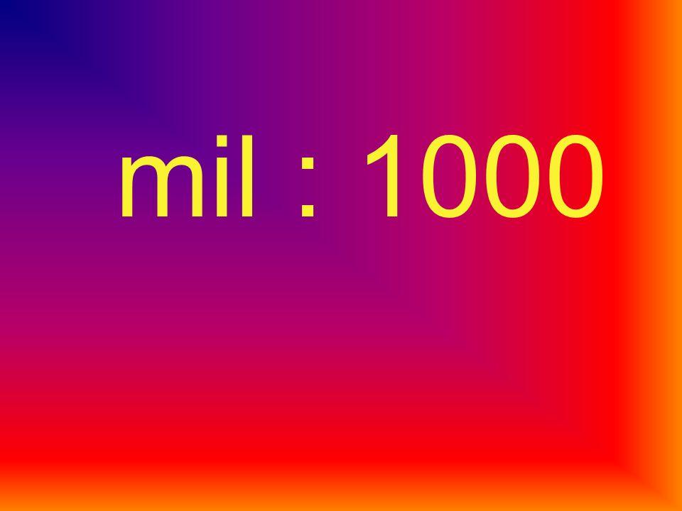 mil : 1000