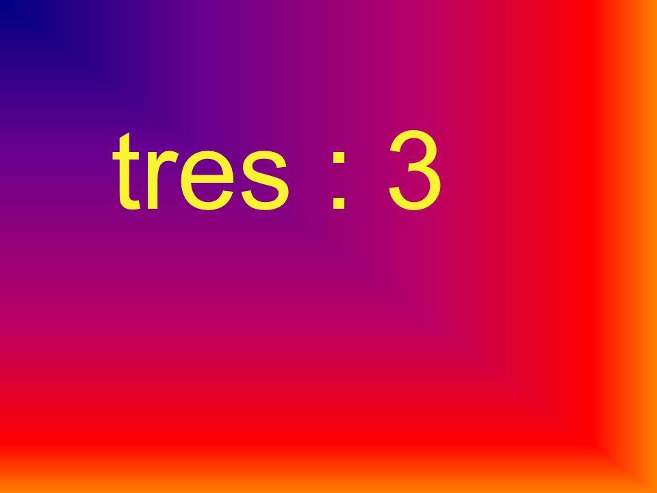 tres : 3