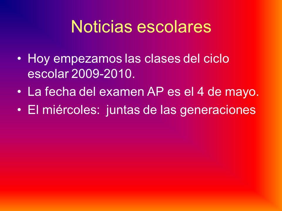 Noticias escolares Hoy empezamos las clases del ciclo escolar 2009-2010. La fecha del examen AP es el 4 de mayo.