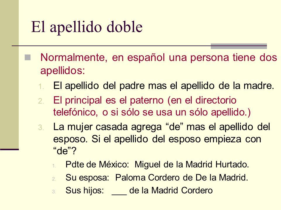 El apellido doble Normalmente, en español una persona tiene dos apellidos: El apellido del padre mas el apellido de la madre.