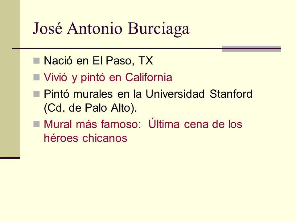 José Antonio Burciaga Nació en El Paso, TX Vivió y pintó en California