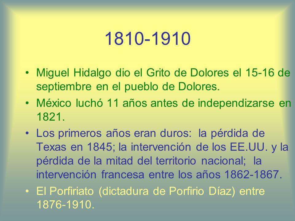 1810-1910 Miguel Hidalgo dio el Grito de Dolores el 15-16 de septiembre en el pueblo de Dolores.