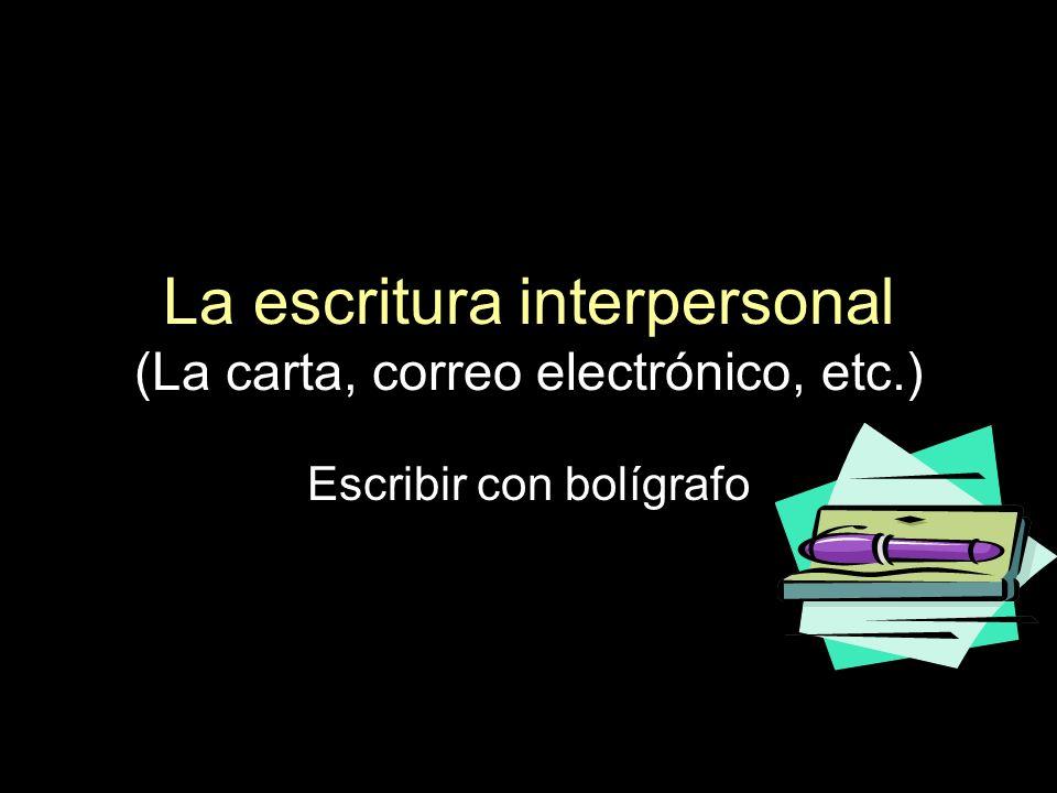 La escritura interpersonal (La carta, correo electrónico, etc.)
