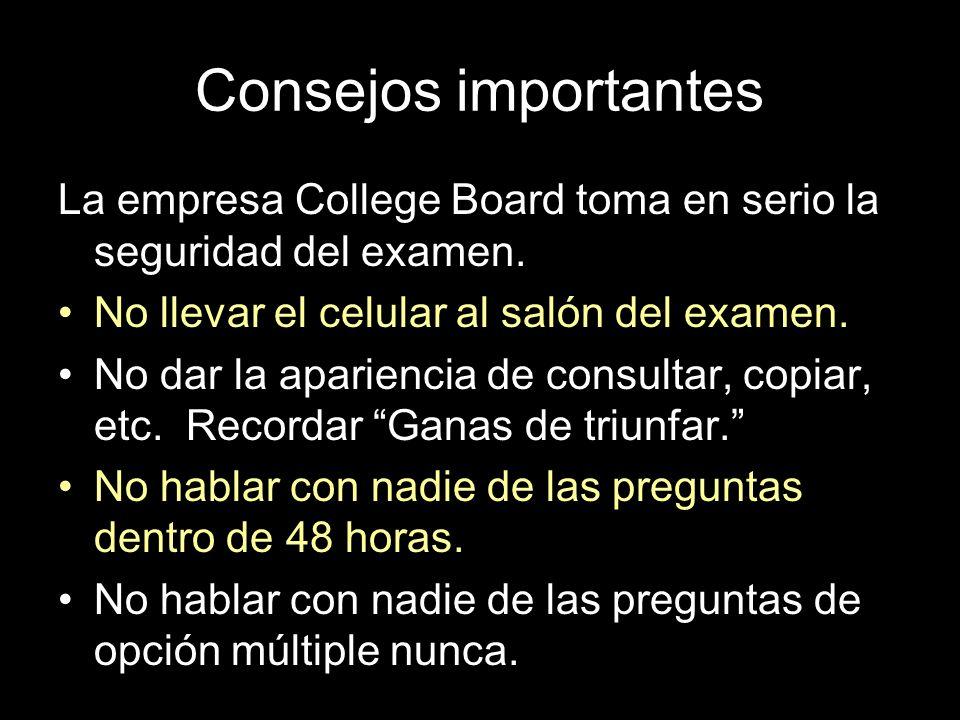Consejos importantes La empresa College Board toma en serio la seguridad del examen. No llevar el celular al salón del examen.
