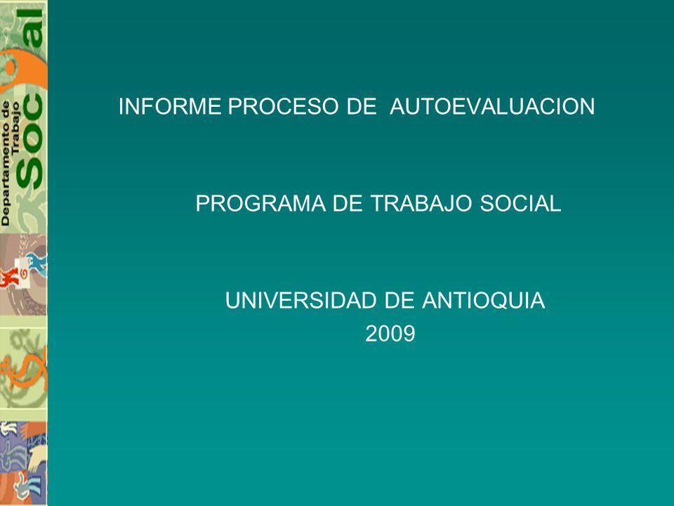 INFORME PROCESO DE AUTOEVALUACION PROGRAMA DE TRABAJO SOCIAL UNIVERSIDAD DE ANTIOQUIA 2009
