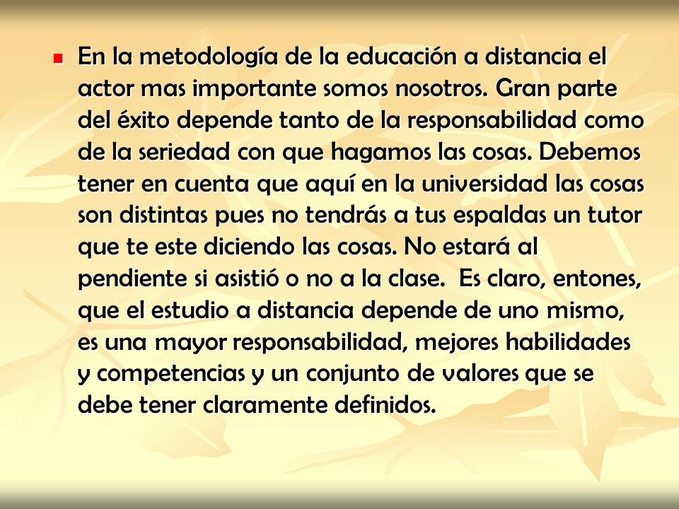 En la metodología de la educación a distancia el actor mas importante somos nosotros.
