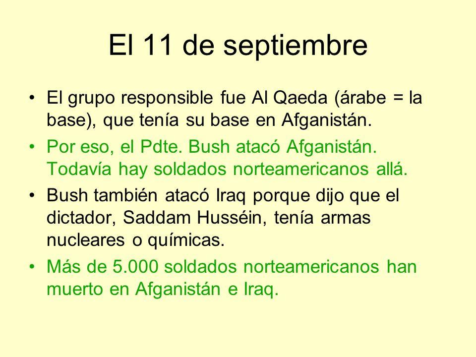 El 11 de septiembre El grupo responsible fue Al Qaeda (árabe = la base), que tenía su base en Afganistán.