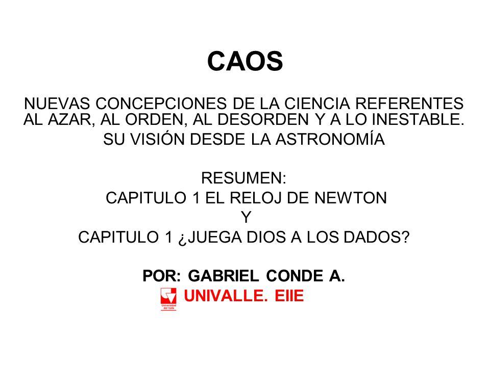 CAOS NUEVAS CONCEPCIONES DE LA CIENCIA REFERENTES AL AZAR, AL ORDEN, AL DESORDEN Y A LO INESTABLE. SU VISIÓN DESDE LA ASTRONOMÍA.