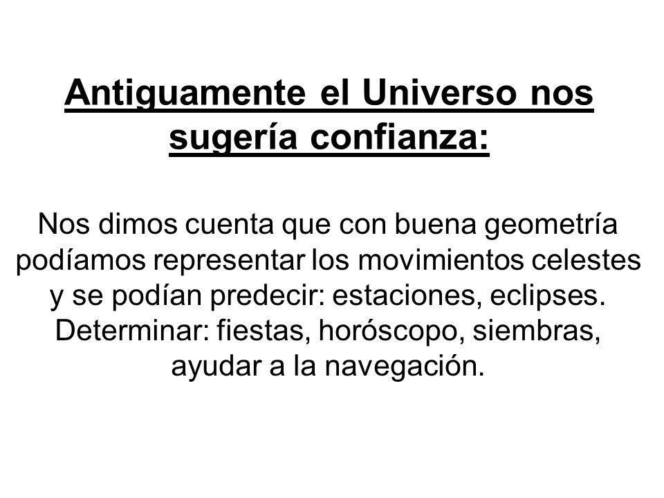 Antiguamente el Universo nos sugería confianza: