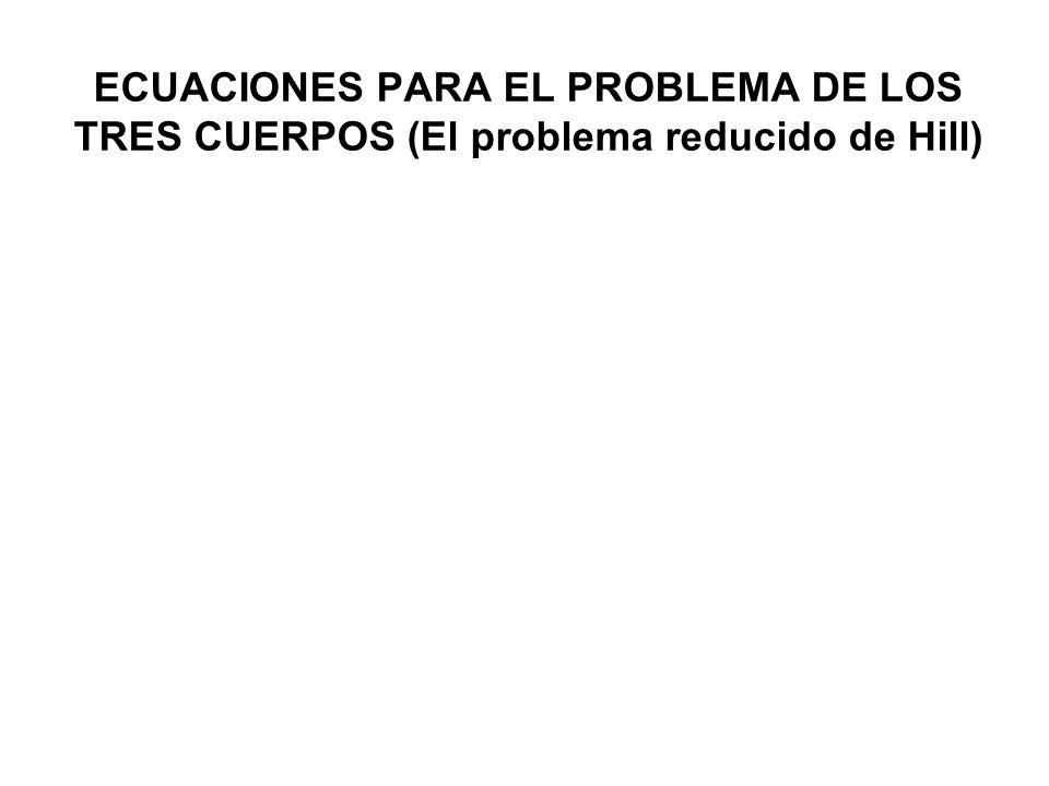 ECUACIONES PARA EL PROBLEMA DE LOS TRES CUERPOS (El problema reducido de Hill)