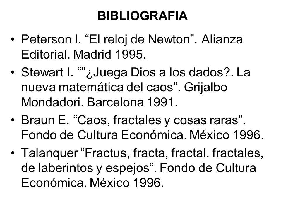 BIBLIOGRAFIA Peterson I. El reloj de Newton . Alianza Editorial. Madrid 1995.