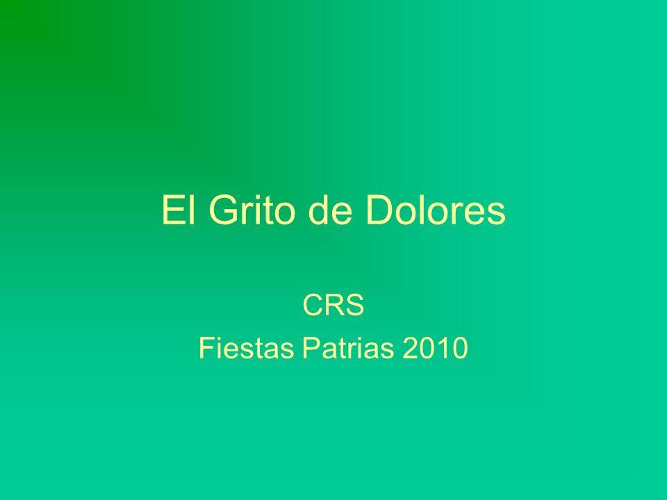 El Grito de Dolores CRS Fiestas Patrias 2010