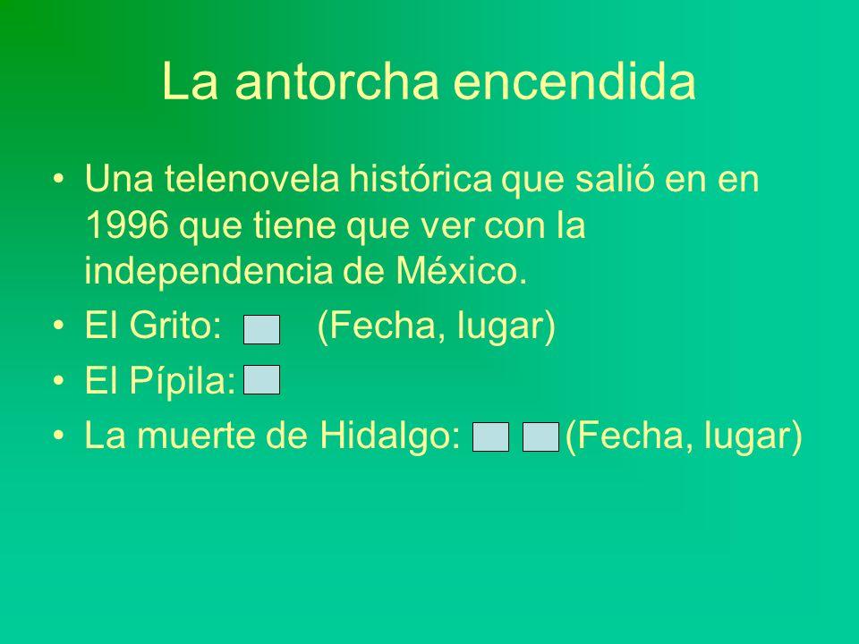 La antorcha encendidaUna telenovela histórica que salió en en 1996 que tiene que ver con la independencia de México.