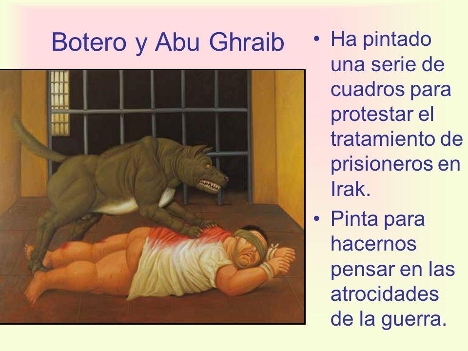 Botero y Abu GhraibHa pintado una serie de cuadros para protestar el tratamiento de prisioneros en Irak.