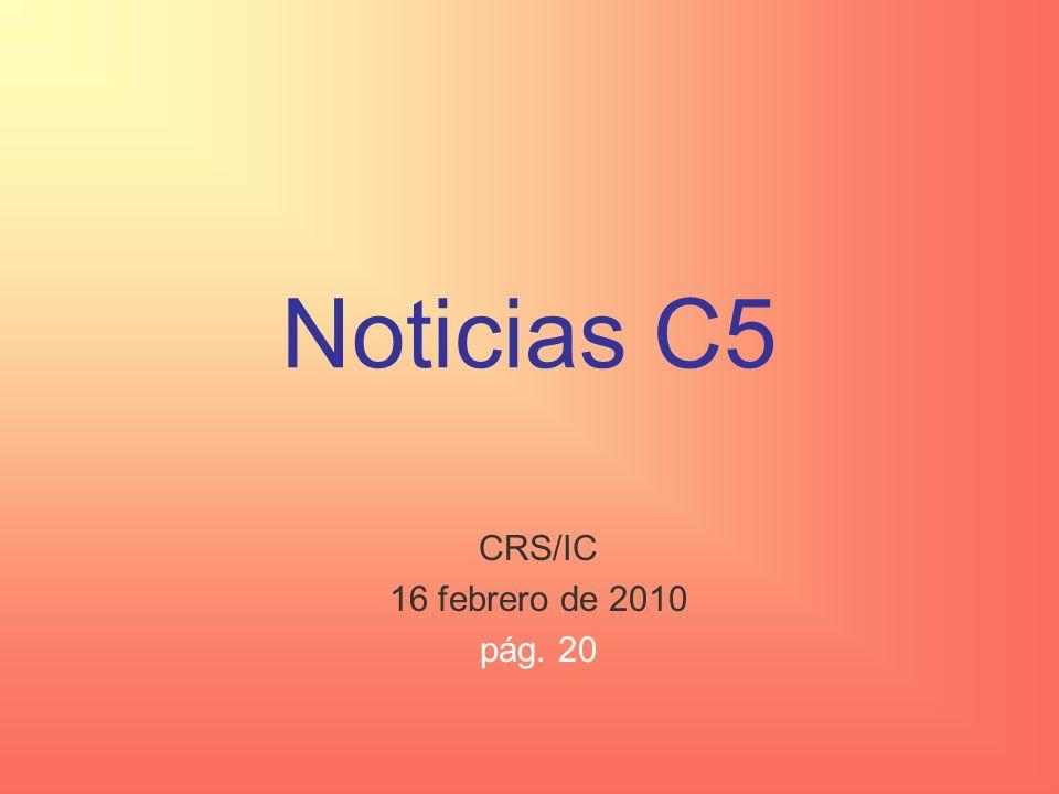 Noticias C5 CRS/IC 16 febrero de 2010 pág. 20