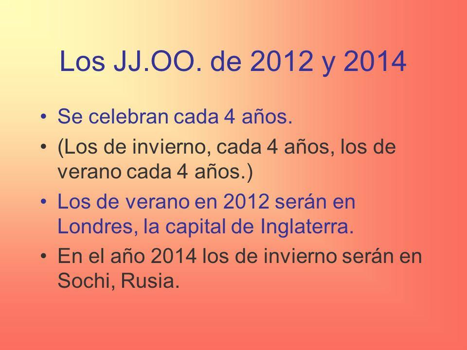 Los JJ.OO. de 2012 y 2014 Se celebran cada 4 años.