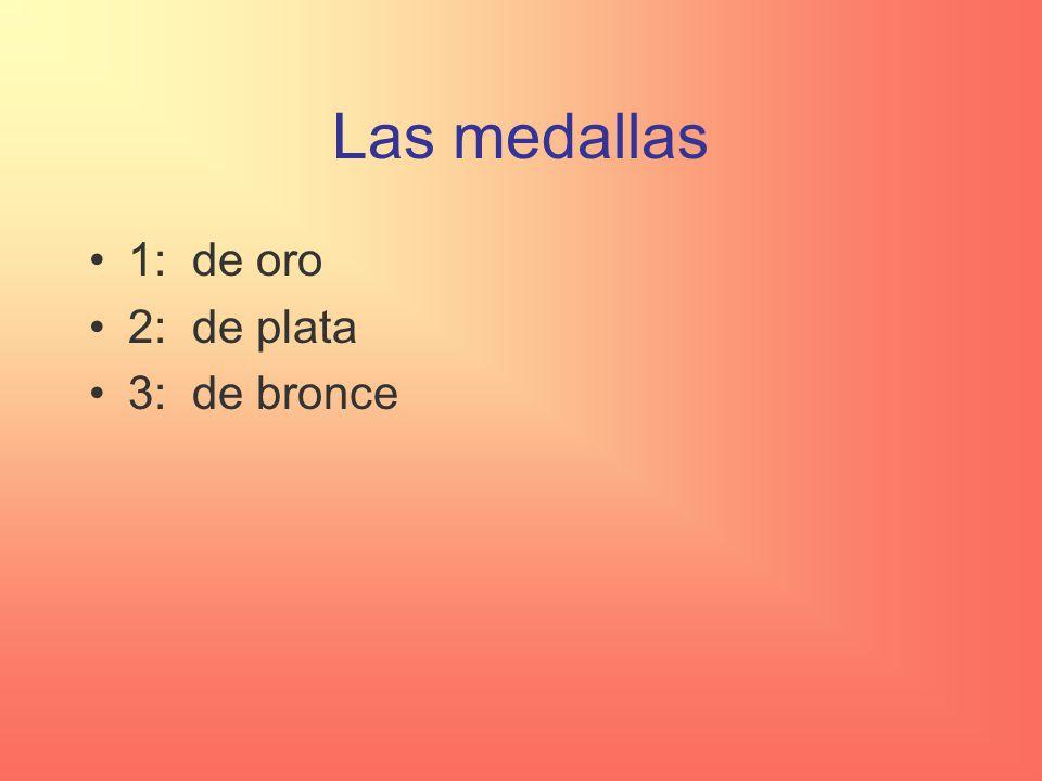 Las medallas 1: de oro 2: de plata 3: de bronce