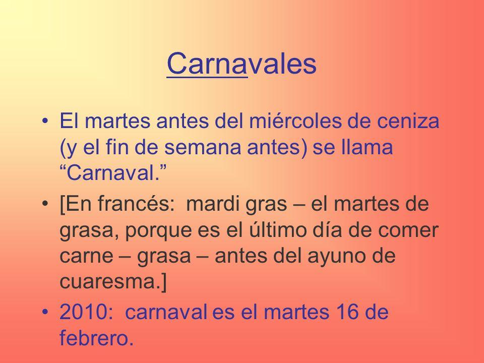 Carnavales El martes antes del miércoles de ceniza (y el fin de semana antes) se llama Carnaval.
