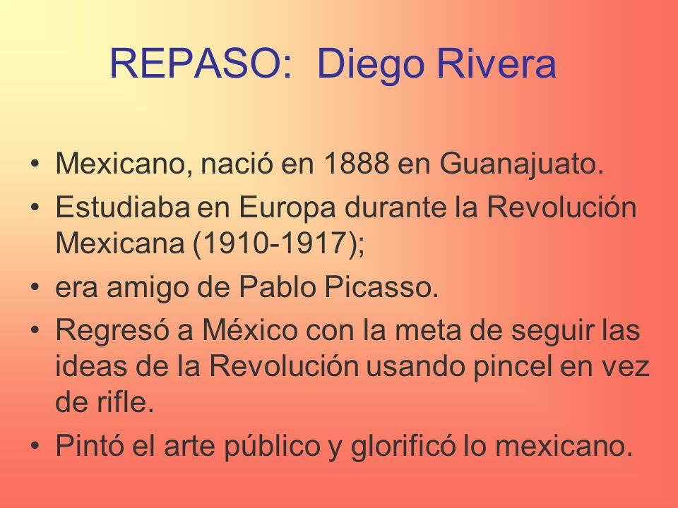 REPASO: Diego Rivera Mexicano, nació en 1888 en Guanajuato.