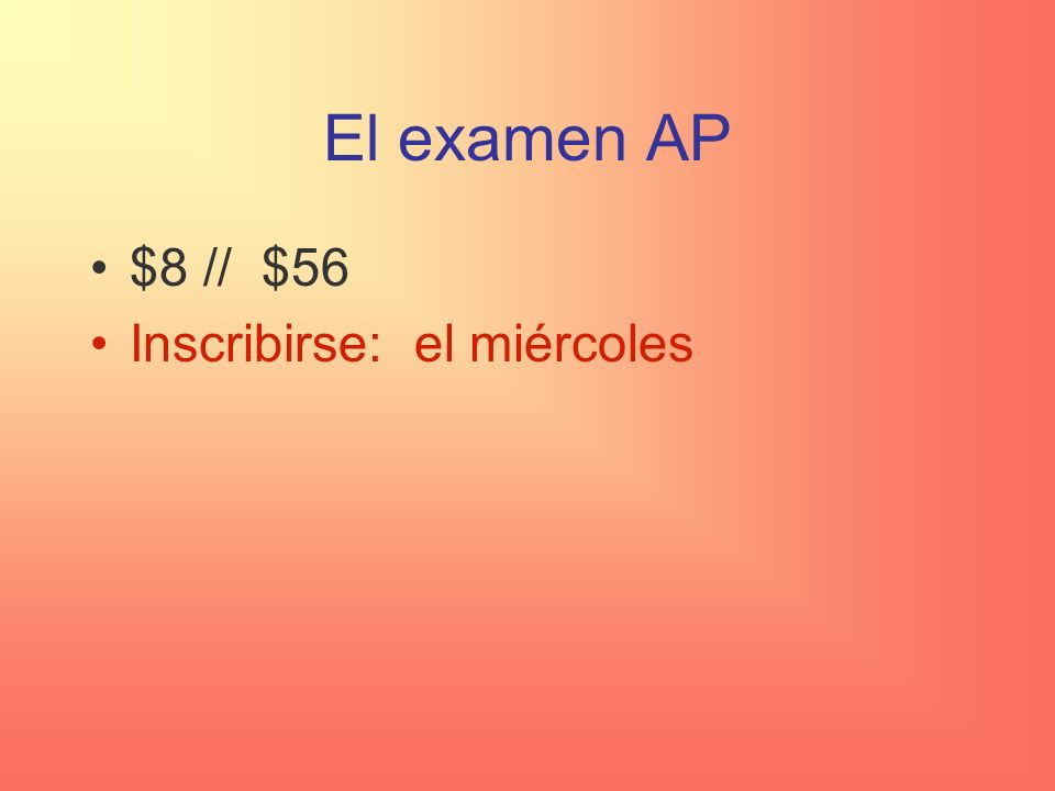 El examen AP $8 // $56 Inscribirse: el miércoles