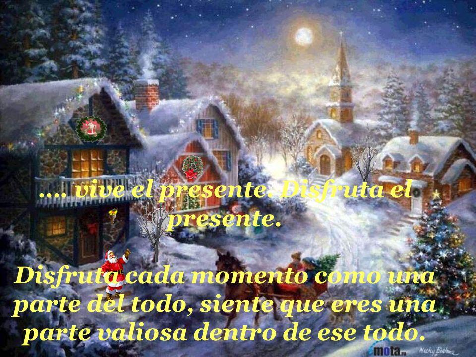 …. vive el presente. Disfruta el presente