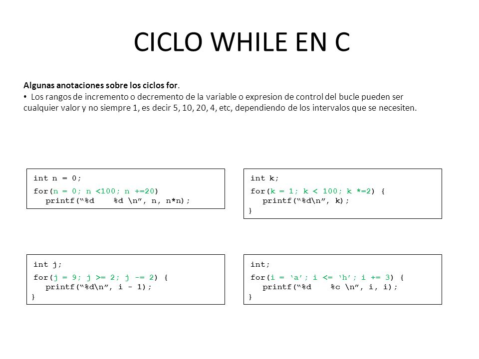 CICLO WHILE EN C int n = 0; for(n = 0; n <100; n +=20) int k;