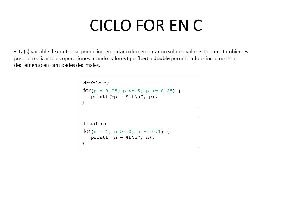 CICLO FOR EN C double p; for(p = 0.75; p <= 5; p += 0.25) {