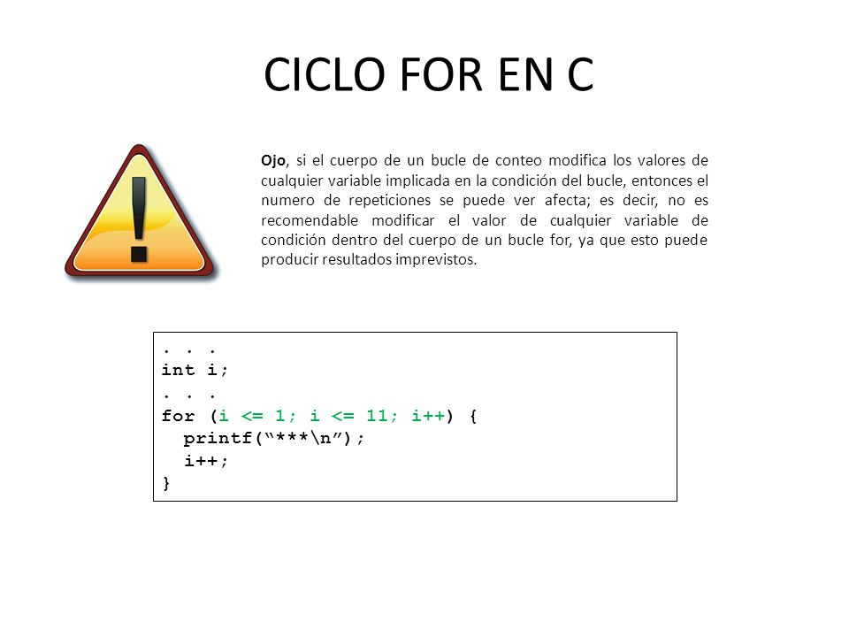 CICLO FOR EN C . . . int i; for (i <= 1; i <= 11; i++) {