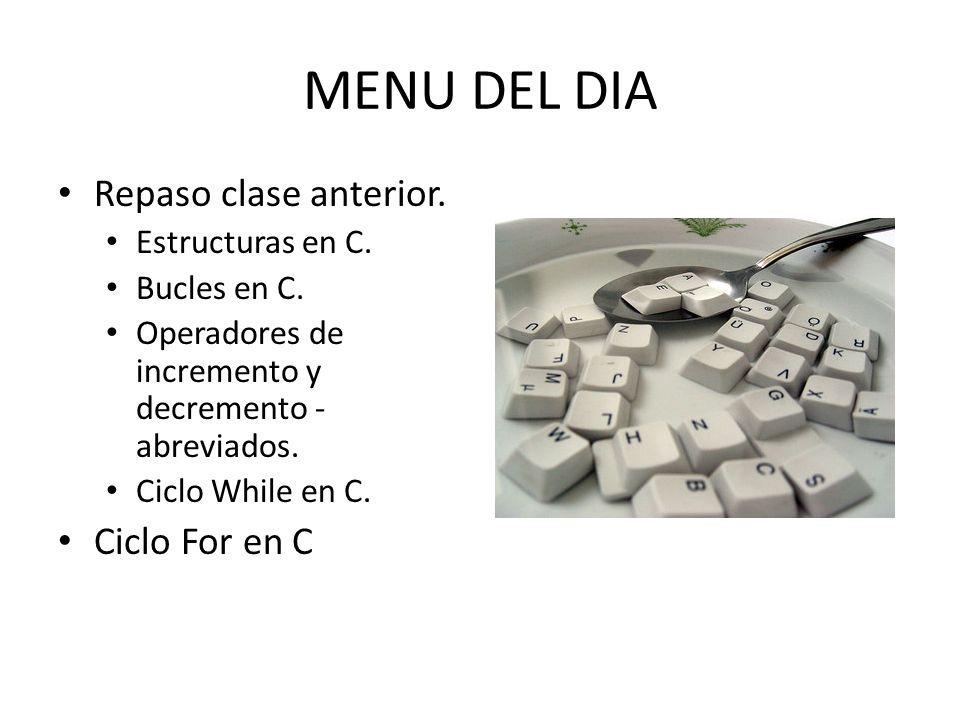 MENU DEL DIA Repaso clase anterior. Ciclo For en C Estructuras en C.
