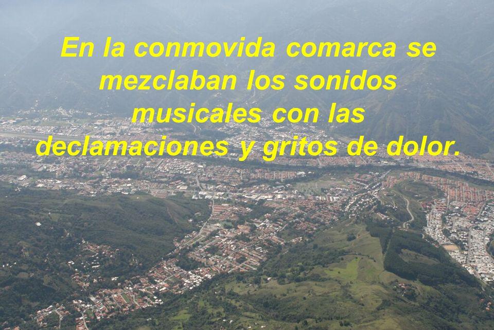 En la conmovida comarca se mezclaban los sonidos musicales con las declamaciones y gritos de dolor.
