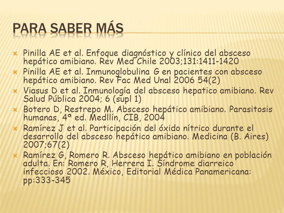 Para saber más Pinilla AE et al. Enfoque diagnóstico y clínico del absceso hepático amibiano. Rev Med Chile 2003;131:1411-1420.