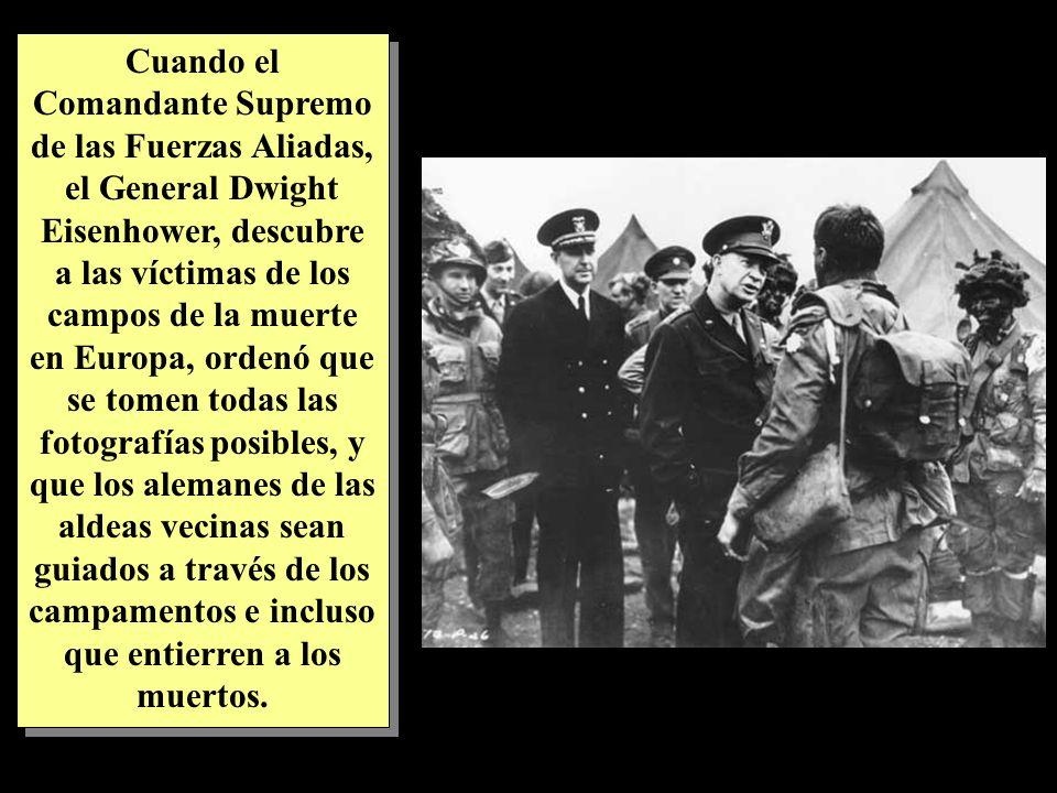 Cuando el Comandante Supremo de las Fuerzas Aliadas, el General Dwight Eisenhower, descubre a las víctimas de los campos de la muerte en Europa, ordenó que se tomen todas las fotografías posibles, y que los alemanes de las aldeas vecinas sean guiados a través de los campamentos e incluso que entierren a los muertos.