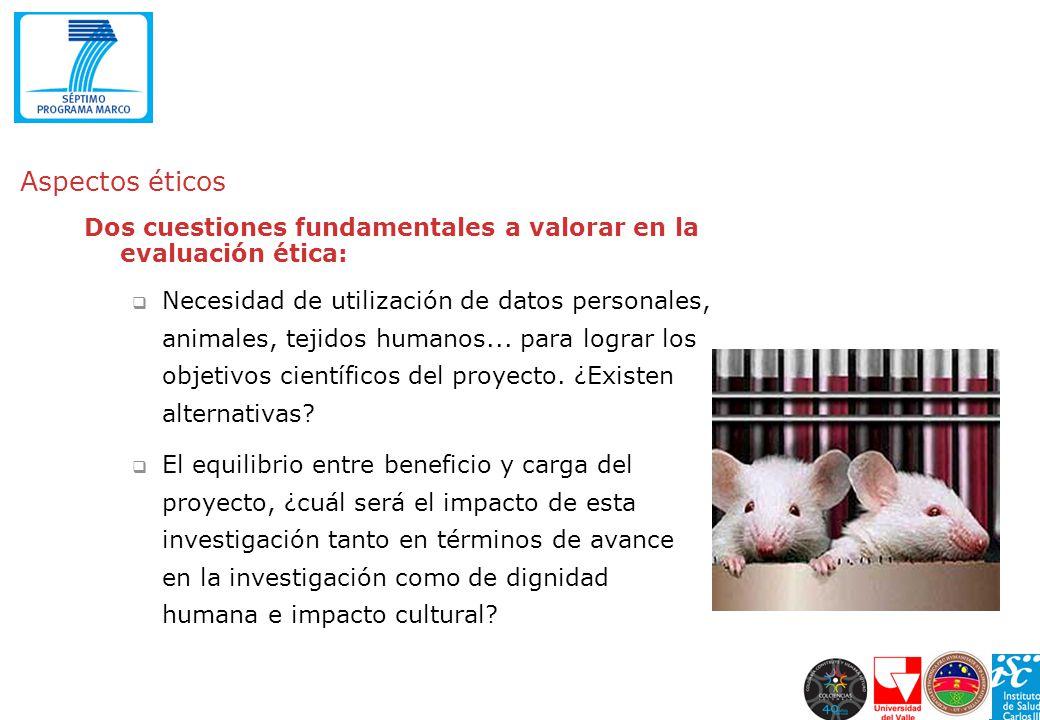 Aspectos éticos Dos cuestiones fundamentales a valorar en la evaluación ética: