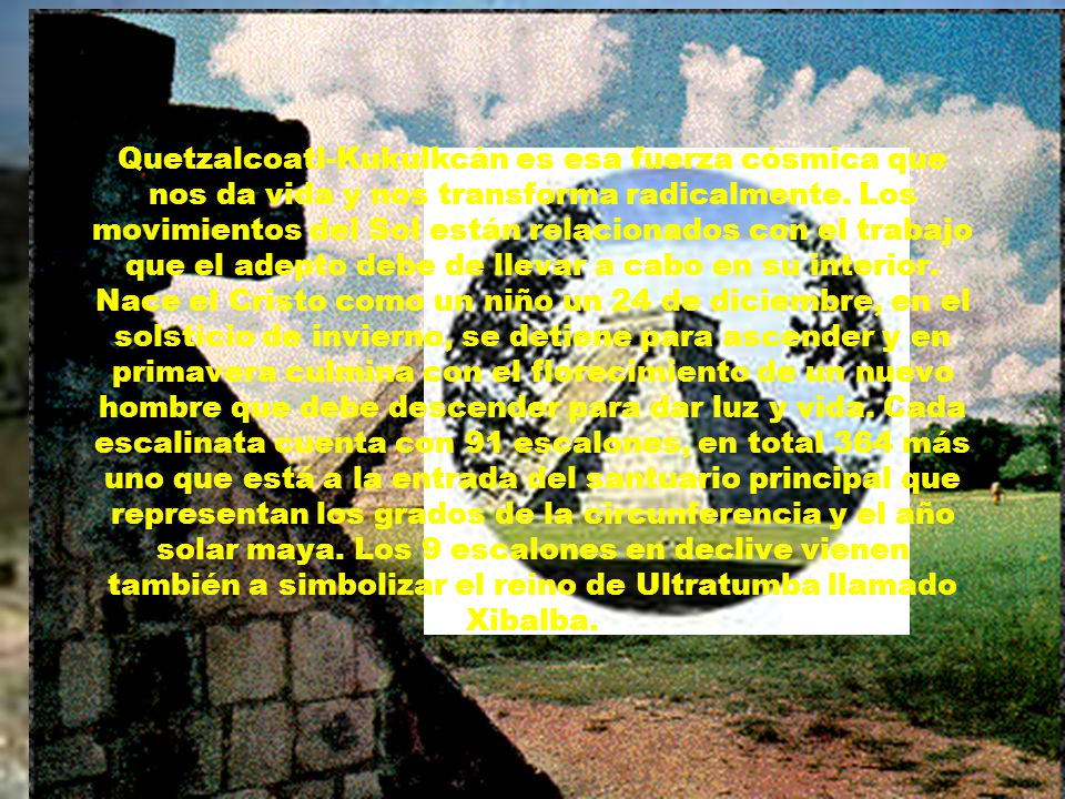 Quetzalcoatl-Kukulkcán es esa fuerza cósmica que nos da vida y nos transforma radicalmente.