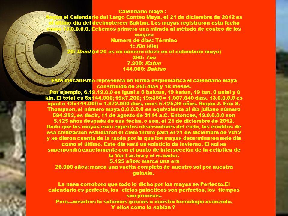 Calendario maya : Según el Calendario del Largo Conteo Maya, el 21 de diciembre de 2012 es el último día del decimotercer Baktun.