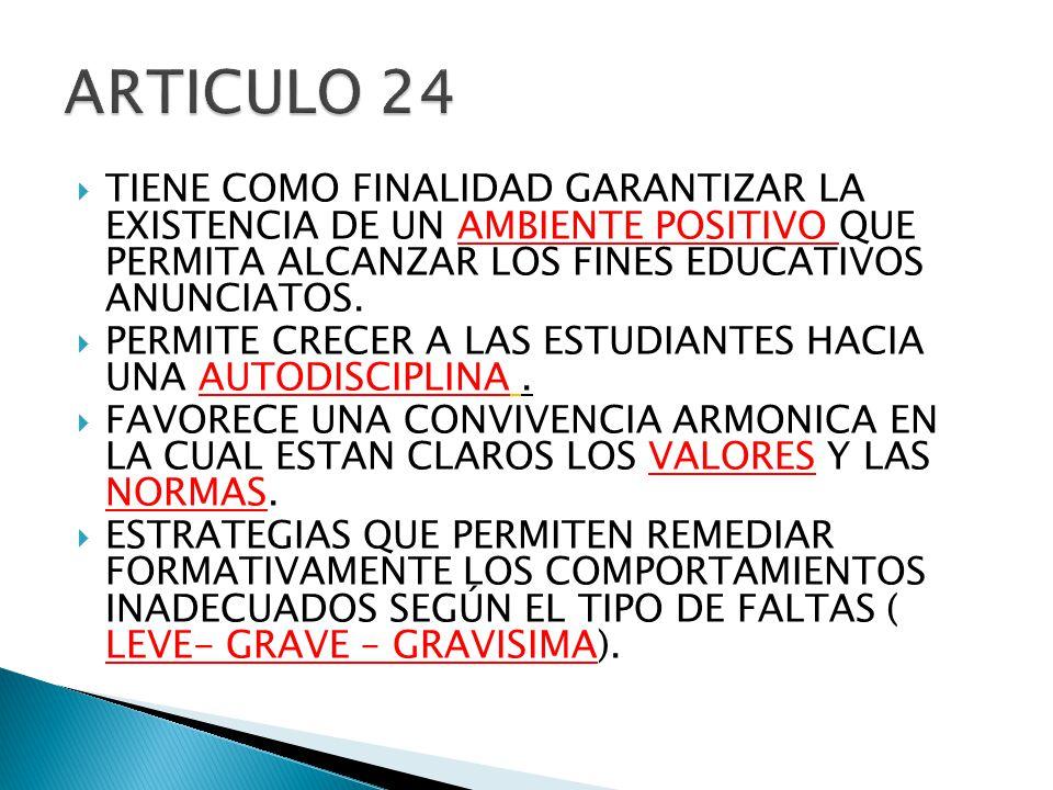 ARTICULO 24 TIENE COMO FINALIDAD GARANTIZAR LA EXISTENCIA DE UN AMBIENTE POSITIVO QUE PERMITA ALCANZAR LOS FINES EDUCATIVOS ANUNCIATOS.