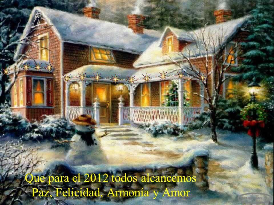 Que para el 2012 todos alcancemos Paz, Felicidad, Armonía y Amor