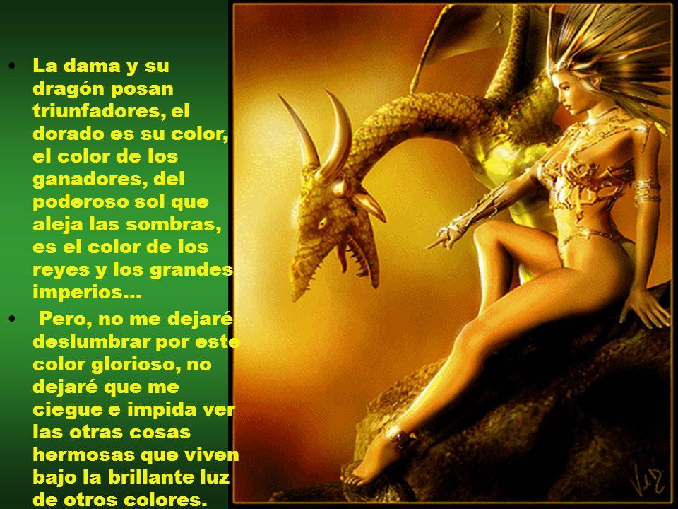 La dama y su dragón posan triunfadores, el dorado es su color, el color de los ganadores, del poderoso sol que aleja las sombras, es el color de los reyes y los grandes imperios…