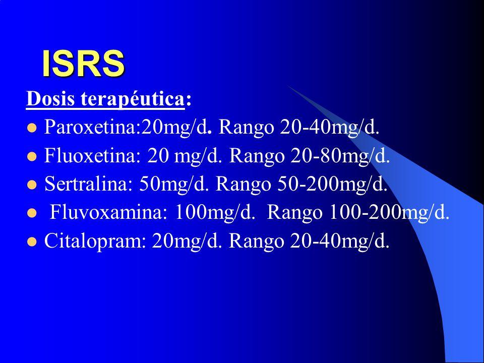 ISRS Dosis terapéutica: Paroxetina:20mg/d. Rango 20-40mg/d.