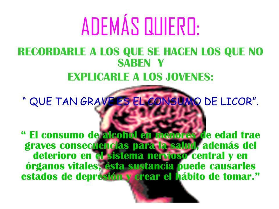 ADEMÁS QUIERO: RECORDARLE A LOS QUE SE HACEN LOS QUE NO SABEN Y