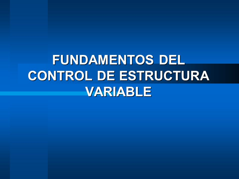 FUNDAMENTOS DEL CONTROL DE ESTRUCTURA VARIABLE
