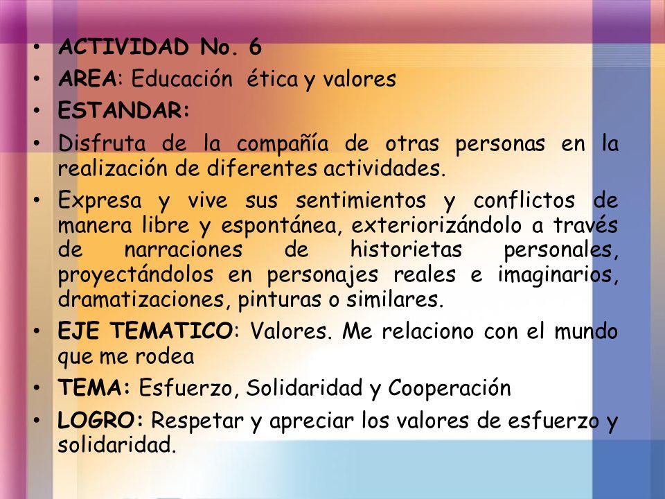 ACTIVIDAD No. 6 AREA: Educación ética y valores. ESTANDAR: Disfruta de la compañía de otras personas en la realización de diferentes actividades.