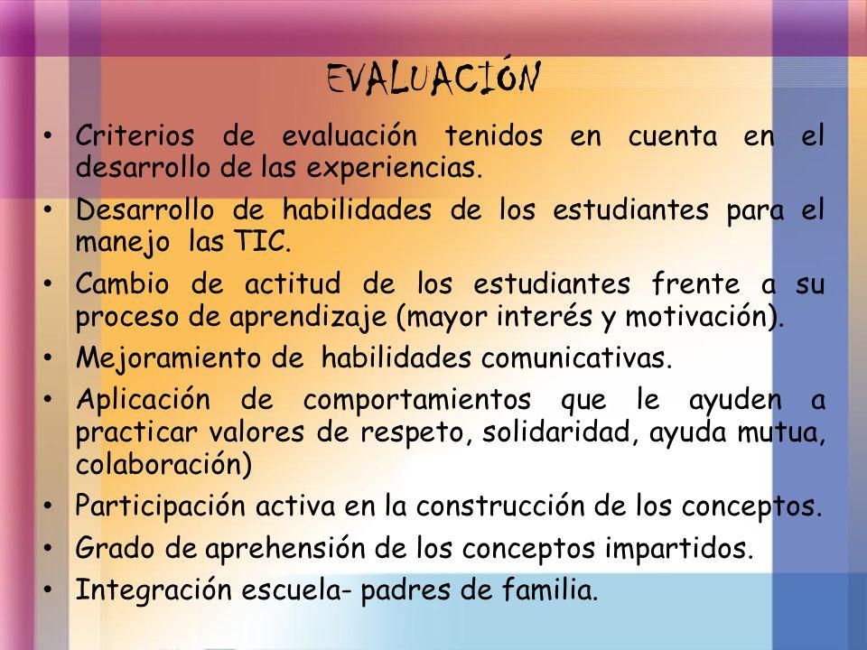 EVALUACIÓN Criterios de evaluación tenidos en cuenta en el desarrollo de las experiencias.