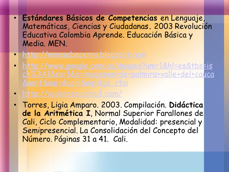 Estándares Básicos de Competencias en Lenguaje, Matemáticas, Ciencias y Ciudadanas. 2003 Revolución Educativa Colombia Aprende. Educación Básica y Media. MEN.