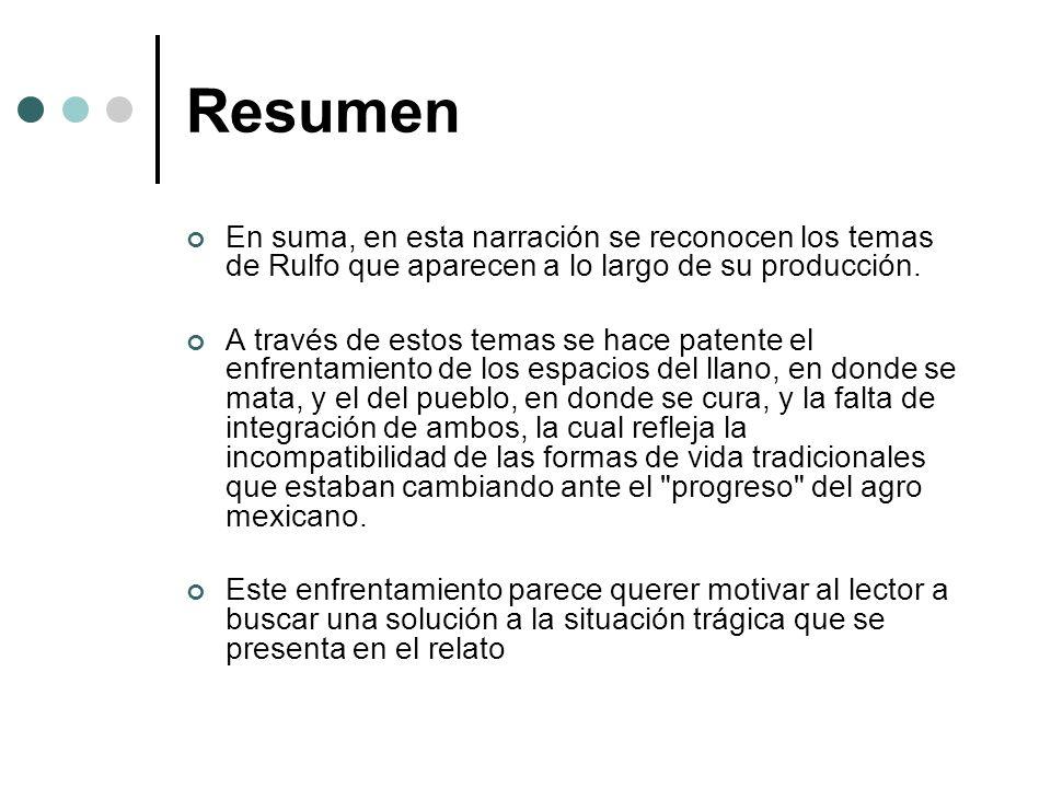 Resumen En suma, en esta narración se reconocen los temas de Rulfo que aparecen a lo largo de su producción.